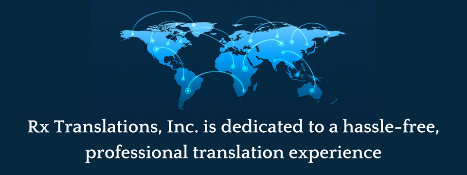 Rx Translations, Inc. is dedicated to a hassle-free, professional translation experience